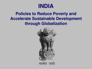 INDIA Policies to Reduce Poverty and Accelerate Sustainable Development through Globalization
