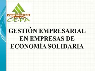 GESTIÓN  EMPRESARIAL EN  EMPRESAS DE ECONOMÍA SOLIDARIA