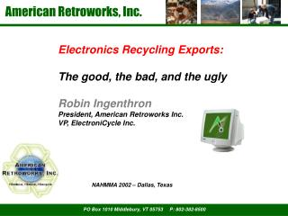 Electronics Recycling Exports: The good, the bad, and the ugly Robin Ingenthron