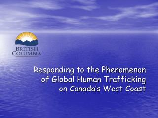 Responding to the Phenomenon  of Global Human Trafficking  on Canada�s West Coast