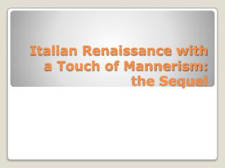 Italian Renaissance with a Touch of Mannerism: the Sequel