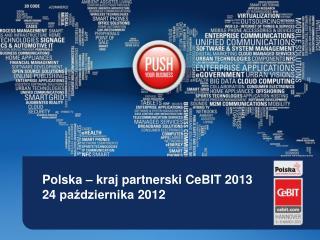 Polska – kraj partnerski CeBIT 2013 24  października  2012
