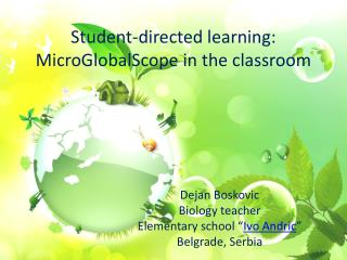 Student-directed learning: MicroGlobalScope  in the classroom