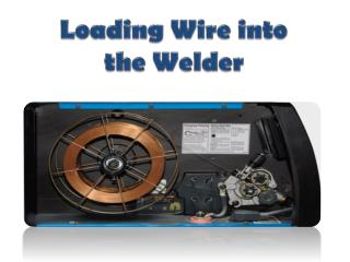 Loading Wire into  the Welder
