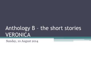 Anthology B – the short stories VERONICA