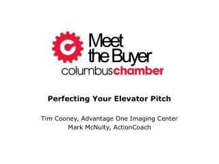 Perfecting Your Elevator Pitch Tim Cooney, Advantage One Imaging Center Mark McNulty, ActionCoach