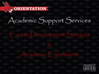 Academic Support Services Career Development Services & Academic Enrichment