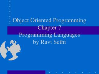 Object Oriented Programming Chapter 7 Programming Languages by Ravi Sethi