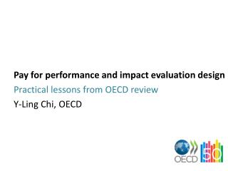 Pay  for performance and impact  evaluation  design Practical lessons from  OECD  review