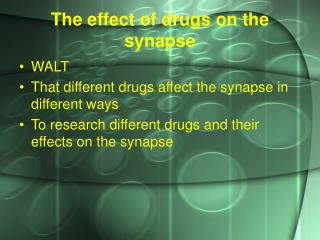 The effect of drugs on the synapse