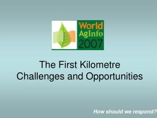 The First Kilometre Challenges and Opportunities