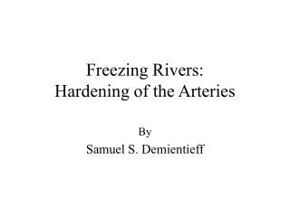 Freezing Rivers: Hardening of the Arteries