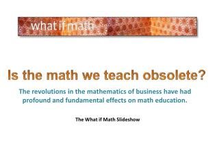 Is the math we teach obsolete ?