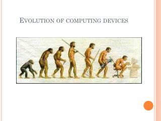 Evolution of computing devices