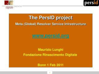 The PersID project Meta (Global) Resolver Service Infrastructure persid Maurizio Lunghi