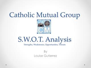 Catholic Mutual Group S.W.O.T. Analysis Strengths, Weaknesses, Opportunities, Threats