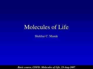 Molecules of Life Shekhar C. Mande