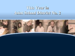 This Year in  Joint School District No. 2
