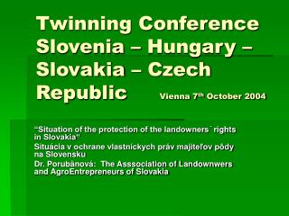 Twinning Conference Slovenia – Hungary – Slovakia – Czech Republic      Vienna 7 th  October 2004