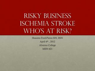 Risky Business Ischemia Stroke who's at risk?