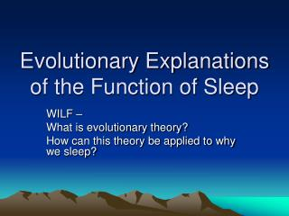 Evolutionary Explanations of the Function of Sleep