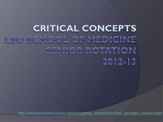 CRITICAL CONCEPTS LSU SCHOOL OF MEDICINE SENIOR ROTATION  2012-13