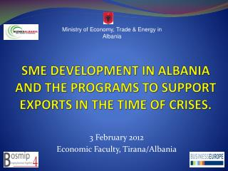 SME DEVELOPMENT  IN  ALBANIA AND THE PROGRAMS TO SUPPORT EXPORTS IN THE TIME OF CRISES.