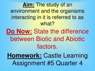 Aim:  The study of an environment and the organisms interacting in it is referred to as what?