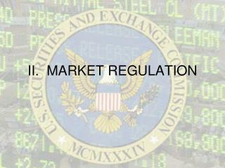 II.  MARKET REGULATION