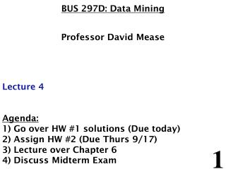 BUS 297D: Data Mining Professor David Mease Lecture 4 Agenda: