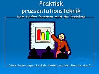 Praktisk præsentationsteknik Kom bedre igennem med dit budskab