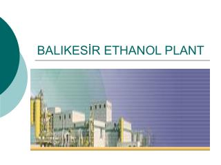 BALIKESİR ETHANOL PLANT