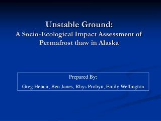 Unstable Ground:  A Socio-Ecological Impact Assessment of Permafrost thaw in Alaska