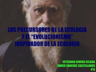 """LOS PRECURSORES DE LA ECOLOGIA Y EL """"EVOLUCIONISMO"""" INSPIRADOR DE LA ECOLOGIA"""