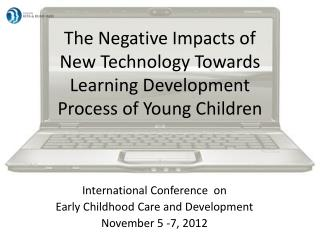 The Negative Impact s  of New Technology Towards Learning Development  Process of Young Children