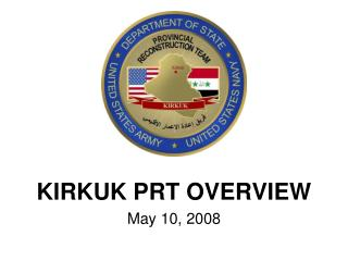 KIRKUK PRT OVERVIEW May 10, 2008