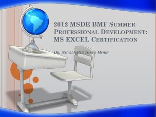 2012 MSDE BMF Summer Professional Development: MS EXCEL Certification Dr. Nicole  Buzzetto -More