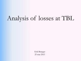 Analysis of losses at TBL