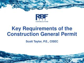 Key Requirements of the Construction General Permit Scott Taylor, P.E., CISEC