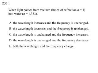 When light passes from vacuum (index of refraction  n  = 1) into water ( n  = 1.333),