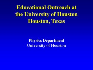 Educational Outreach at the University of Houston Houston, Texas