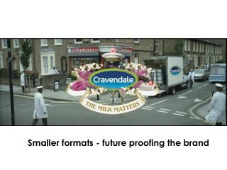 Smaller formats - future proofing the brand