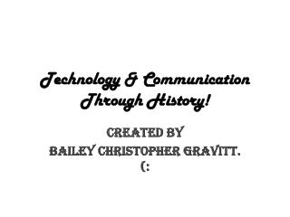 Technology & Communication Through History!