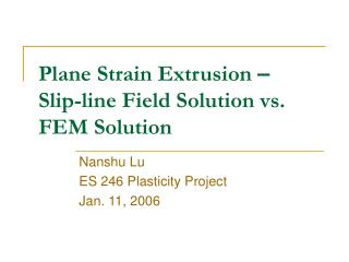 Plane Strain Extrusion  – Slip-line Field Solution vs. FEM Solution