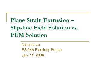Plane Strain Extrusion  – Slip-line Field Solution vs. FEM Solution