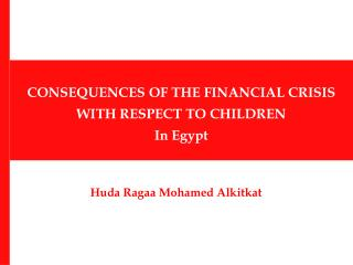 CONSEQUENCES OF THE FINANCIAL CRISIS  WITH RESPECT TO CHILDREN In Egypt