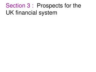 Section 3 :   Prospects for the UK financial system