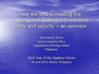 How the IMO is meeting the challenges of dealing with maritime safety and security – an overview