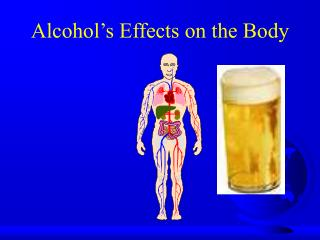 Alcohol�s Effects on the Body