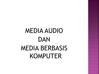 MEDIA AUDIO  DAN  MEDIA BERBASIS KOMPUTER